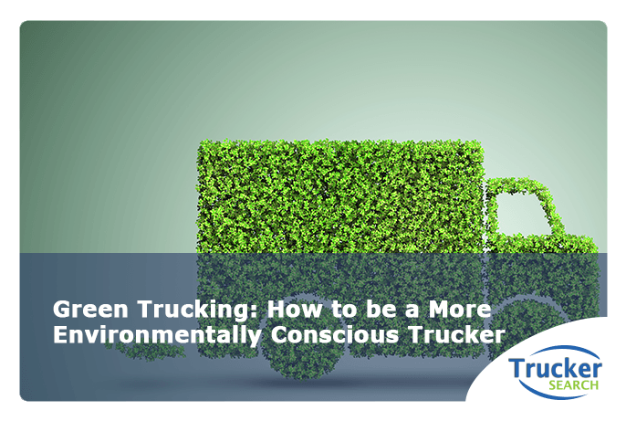 green-trucking-how-to-be-a-more-environmentally-consious-trucker
