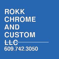 ROKK CHROME AND CUSTOM LLC