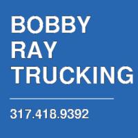 BOBBY RAY TRUCKING