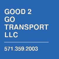 GOOD 2 GO TRANSPORT LLC