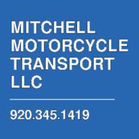 MITCHELL MOTORCYCLE TRANSPORT LLC